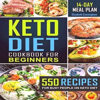 Keto Diet Cookbook For Beginners: 550 Recipes For Busy