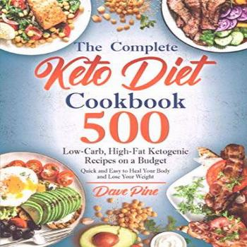 The Complete Keto Diet Cookbook: 500 Low-Carb, High-Fat