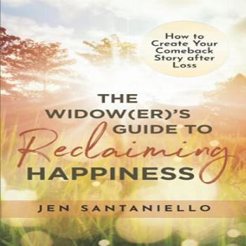 The Widow(er)'s Guide to Reclaiming Happiness: How to Create